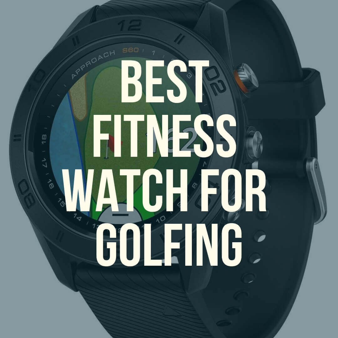 Best Fitness Watch for Golfing