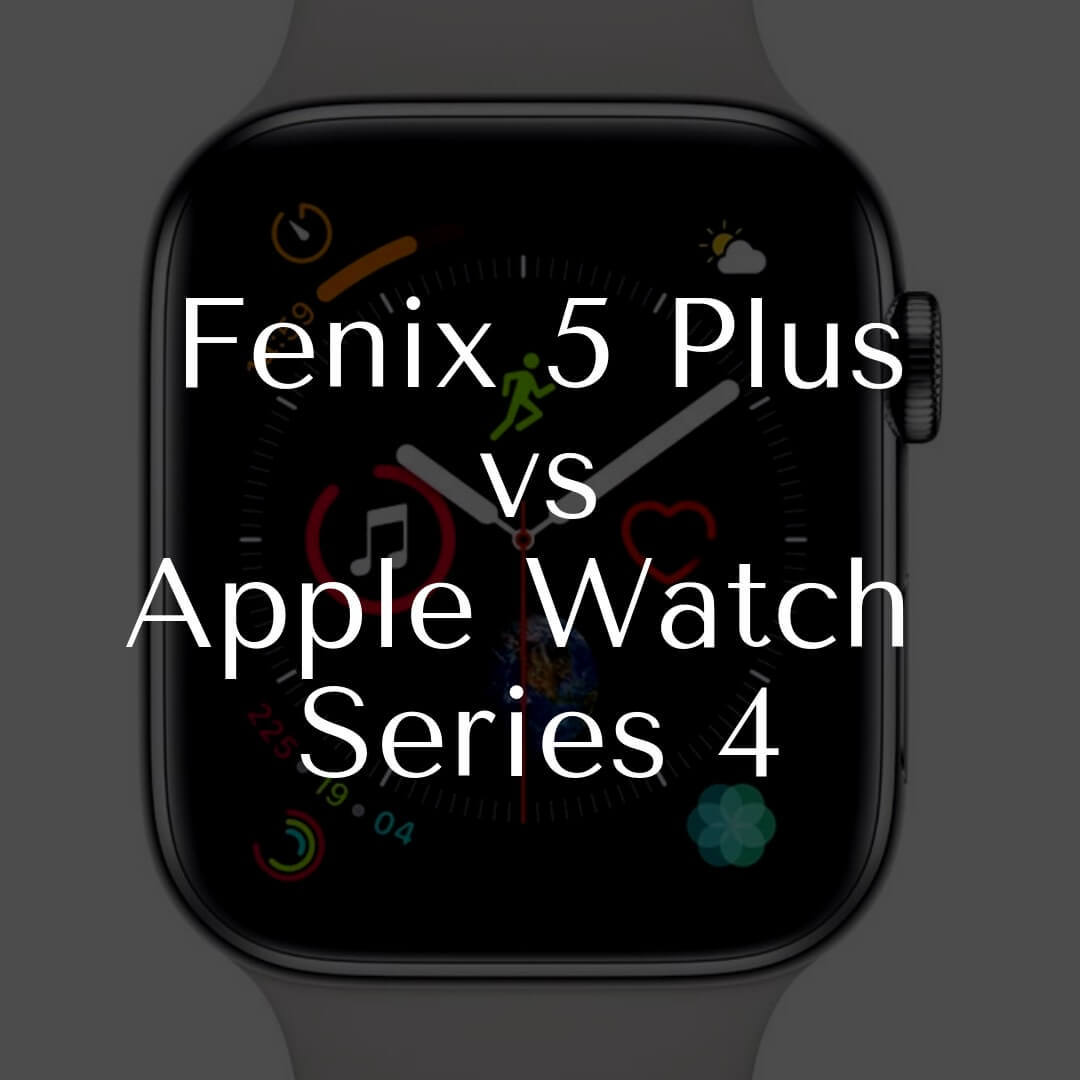 Fenix 5 Plus Sports Watch vs Apple Watch Series 4