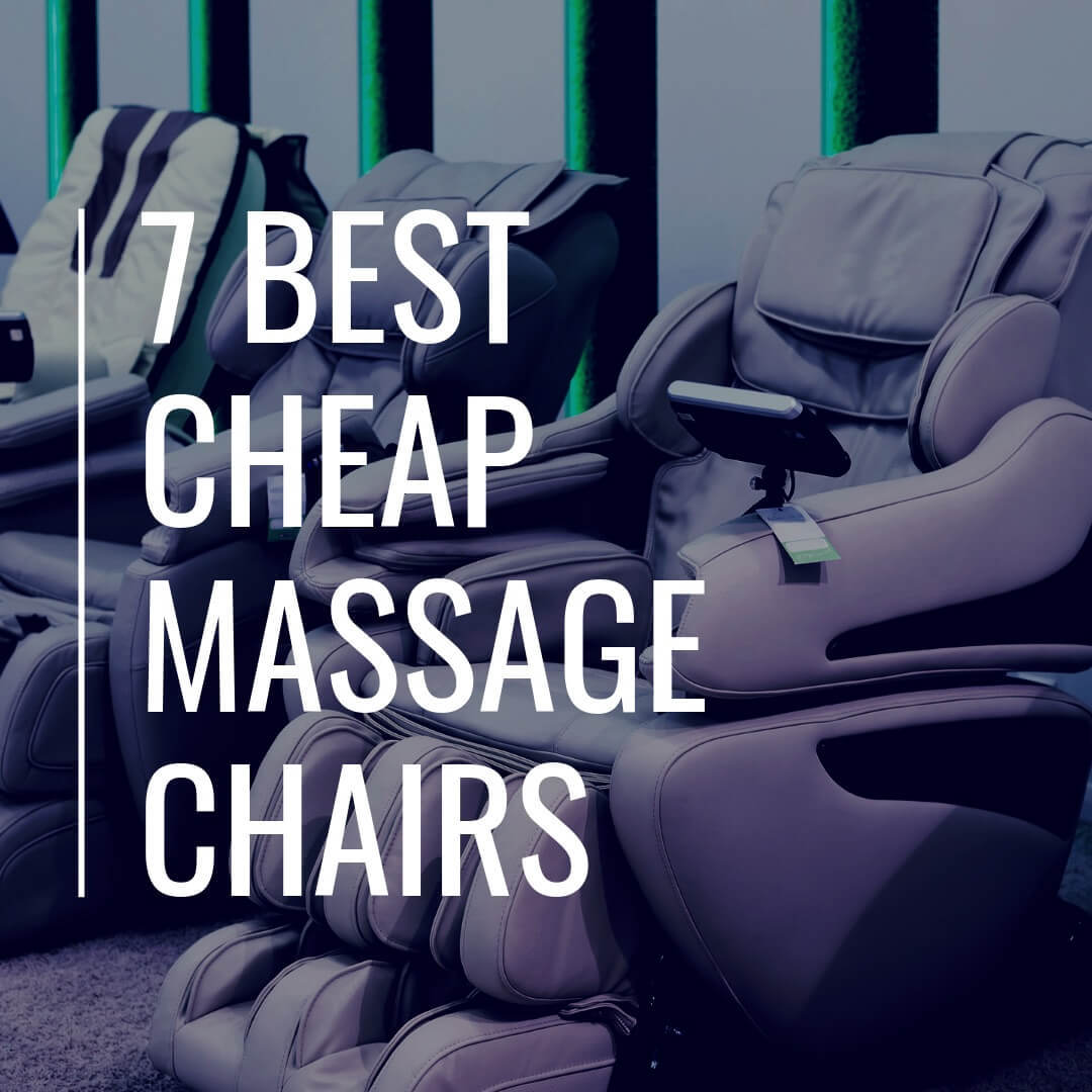 7 Best Cheap Massage Chairs