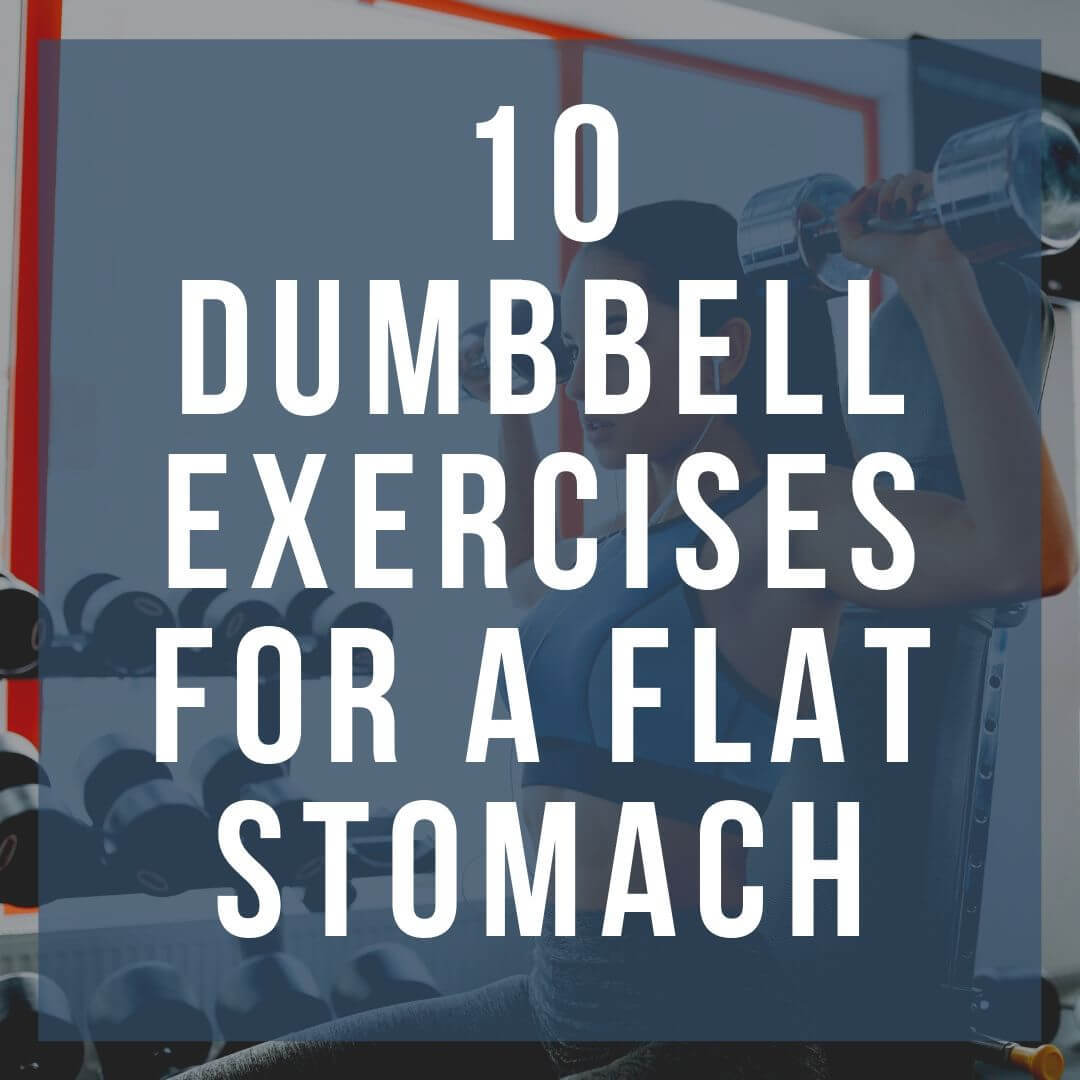 10 Dumbbell Exercises you can do to get a Flat Stomach