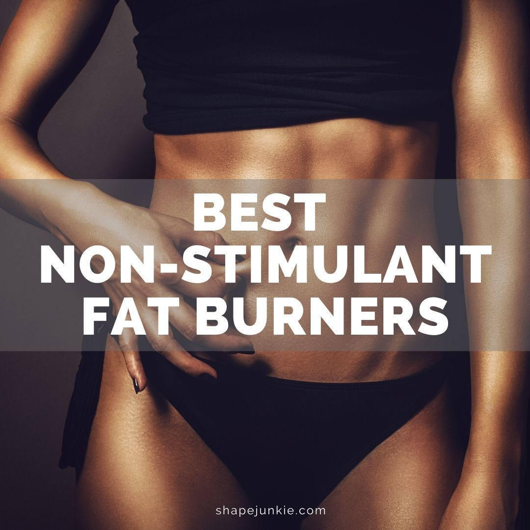 Best Non-Stimulant Fat Burners