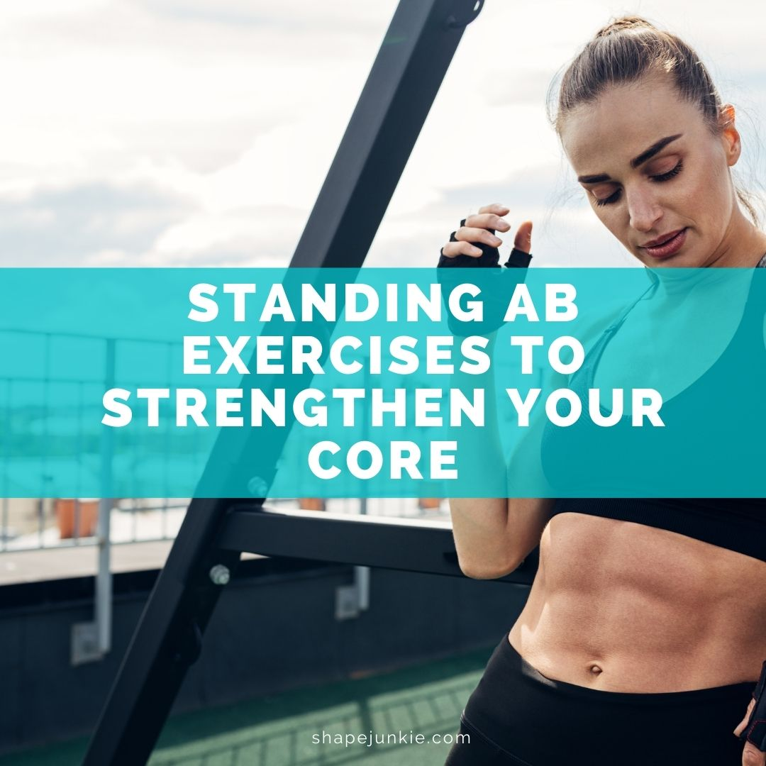 Standing Ab Exercises to Strengthen Your Core